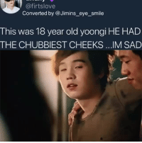 Tumblr, Blog, and Smile: @firtslove  Converted by Jimins_eye_smile  This was 18 year old yoongi HE HAD  THE CHUBBIEST CHEEKS...IM SAD agustdsugaminyoongililmeowmeow: ~ he looks like he is straight out of a kdrama ~ cr: firtslove