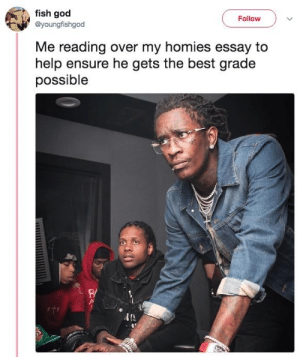 God, Tumblr, and Best: fish god  Follow  @youngfishgod  Me reading over my homies essay to  help ensure he gets the best grade  possible  R/  IIS awesomacious:  rescue for the grades.