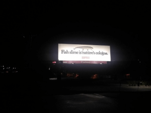 astriiformes: We also saw this billboard while we were out tonight and it's now my favorite sign in the entire state of Minnesota: Fish slime is nature's cologne.  Rapala  ECLEARCHANNEL  091120 astriiformes: We also saw this billboard while we were out tonight and it's now my favorite sign in the entire state of Minnesota