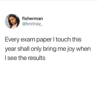 Tumblr, Http, and Joy: fisherman  @brxtnay.  Every exam paper l touch this  year shall only bring me joy when  I see the results @studentlifeproblems