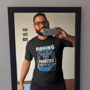 Birthday, Hookers, and Lol: FISHING  SAVED ME  FROM BEING  PORNSTAR  NOW'M JUSTA  HOOKER Thank you Mom best birthday gift ever lol