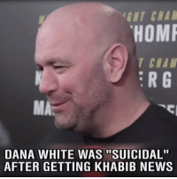 """Dana White used one word to sum up his feelings after hearing from @TeamKhabib's camp early Friday morning. UFC209: FIT CHAM  HOME  CHAM  DANA WHITE WAS """"SUICIDAL""""  AFTER GETTING KHABIB NEWS Dana White used one word to sum up his feelings after hearing from @TeamKhabib's camp early Friday morning. UFC209"""