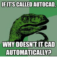 quick: FITS CALLED AUTOCAD.  WHY DOESN TIT CAD  AUTOMATICALLY  quick meme com