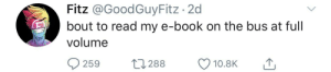 Book, Bus, and Read: Fitz @GoodGuyFitz 2d  bout to read my e-book on the bus at full  volume  L1288  259  10.8K Fitz, no