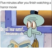 Funny, Movie, and Horror: Five minutes after you finish watching a  horror movie  Do yall hear sumn?  because i do