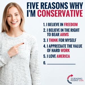 What's #6? #BigGovSucks: FIVE REASONS WHY  I'M CONSERVATIVE  1.I BELIEVE IN FREEDOM  2.I BELIEVE IN THE RIGHT  TO BEAR ARMS  3.I THINK FOR MYSELF  4. I APPRECIATE THE VALUE  OF HARD WORK  5.I LOVE AMERICA  6.  TURNING  POINT USA What's #6? #BigGovSucks