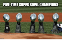 Memes, Super Bowl, and Time: FIVE-TIME SUPER BOWL CHAMPIONS Don't forget