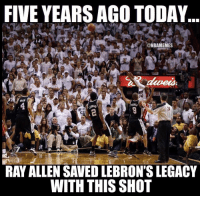 Basketball, Nba, and Sports: FIVE YEARS AGO TODAY  ONBAMEMES  15  34  GRE  tli  24  2  RAY ALLEN SAVED LEBRON'S LEGACY  WITH THIS SHOT Clutch🔥 nba nbamemes
