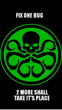 Hydra, One, and Bug: FIX ONE BUG  2 MORE SHALL  TAKE IT'S PLACE Hail Hydra
