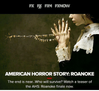 American Horror Story, Memes, and 🤖: FK R FM FKNow  AMERICAN HORROR STORY ROANOKE  The end is near. Who will survive? Watch a teaser of  the AHS: Roanoke finale now. Don't miss the AHSroanoke season finale tomorrow on FX, 10PM. Teaser link, in BIO.