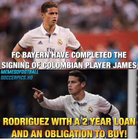 Memes, Bayern, and 🤖: Fl  FC BAYERNHAVE COMPLETED THE  SIGNING OF COLOMBIAN PLAYER JAMES  MEMESOFOOTBALL  SOCCERPICS.HD  RODRIGUEZ WITH A 2 YEAR LOAN  AND AN OBLIGATIONTO BUY James to Bayern!😱🔥 Follow @memesofootball