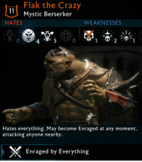 meirl: Flak the Crazy  Mystic Berserker  HATES  WEAKNESSES  0  2  Hates everything. May become Enraged at any moment,  attacking anyone nearby.  Enraged by Everything meirl