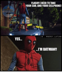 Batman, Funny, and Memes: FLASH!! INEED TO TAKE  YOUR CAR, AND YOUR CELLPHONE!  NERDYIATIN  ONYOURE  OMG!  YOU'RE!  IGNERDY. LATINO  ...'M BATMAN!! Ahaha so funny😂😂😂 TAG A FRIEND! Follow me nerds! - - - ironman marvel peterparker avengers spidermanhomecoming spiderman epic amazing instacool tonystark nerd nerdy geek captainamericacivilwar civilwar captainamerica antman blackwidow blackpanther superhero trailer movie