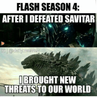 Memes, 🤖, and Flash: FLASH SEASON 4:  AFTERIDEFEATED SAVITAR  BROUGHT NEW  THREATS TO OUR WORLD Fucking dead. 😂😂😂😂  (Cassius) Geek Lives Matter