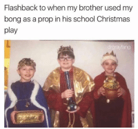 Christmas, Lit, and School: Flashback to when my brother used my  bong as a prop in his school Christmas  play  drgrayfang Lit 😂