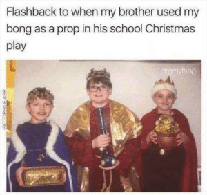 A bong is a gift for any occasion..: Flashback to when my brother used my  bong as a prop in his school Christmas  play  drgrayfang  PICTOPHILEAPP A bong is a gift for any occasion..