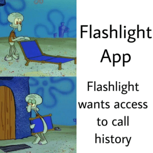 Privacy is hard these days: Flashlight  App  Flashlight  wants access  to call  history Privacy is hard these days