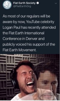 flat earth society: Flat Earth Society  @FlatEarthOrg  As most of our regulars will be  aware by now, YouTube celebrity  Logan Paul has recently attended  the Flat Earth International  Conference in Denver and  publicly voiced his support of the  Flat Earth Movement