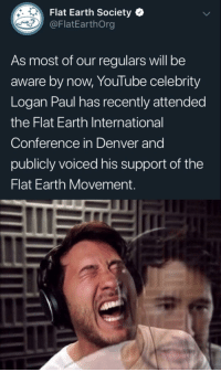 It's funny until it hits you: Flat Earth Society  @FlatEarthOrg  As most of our regulars will be  aware by now, YouTube celebrity  Logan Paul has recently attendec  the Flat Earth International  Conference in Denver and  publicly voiced his support of the  Flat Earth Movement It's funny until it hits you