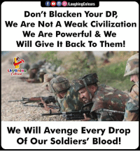 #Indianarmy 🇮🇳 #Kashmir #Pulwamaattack: fLaughingColours  Don't Blacken Your DP  We Are Not A Weak Civilization  We Are Powerful & We  Will Give It Back To Them  LAUGHING  We Will Avenge Every Drop  Of Our Soldiers' Blood. #Indianarmy 🇮🇳 #Kashmir #Pulwamaattack
