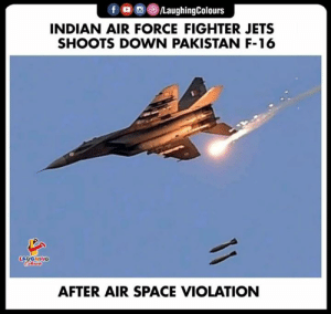 #IndianAirForce 🇮🇳: fLaughingColours  INDIAN AIR FORCE FIGHTER JETS  SHOOTS DOWN PAKISTAN F-16  LAYGHING  AFTER AIR SPACE VIOLATION #IndianAirForce 🇮🇳