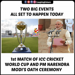 #CWC2019 #PMModi #OathCeremony: fLaughingColours  TWO BIG EVENTS  ALL SET TO HAPPEN TODAY  LAUGHINO  1st MATCH OF ICC CRICKET  WORLD CUP AND PM NARENDRA  MODI'S OATH CEREMONY #CWC2019 #PMModi #OathCeremony