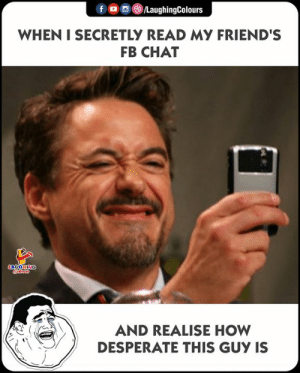 Desperate, Friends, and Chat: fLaughingColours  WHEN I SECRETLY READ MY FRIEND'S  FB CHAT  AND REALISE HOW  DESPERATE THIS GUY IS