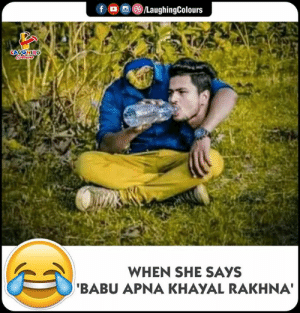 Indianpeoplefacebook, She, and Babu: fLaughingColours  WHEN SHE SAYS  BABU APNA KHAYAL RAKHNA