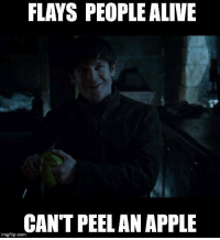 Alive, Apple, and Gameofthrones: FLAYS PEOPLE ALIVE  CANT PEEL AN APPLE  imgflip.com Ramsay Bolton, everyone. #GameOfThrones https://t.co/KfzaGqHPdv