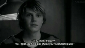 "Crazy, Pain, and Think: FLE  -""You think I'm crazy?""  ""No. Ithink you have a lot of pain you're not dealing with."