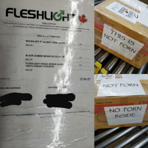 As a courier, I see some interesting things daily but this is a delivery I will never forget.: FLESHLICH  Order Confirmed  Thank you for your recent puncnasel Allow 1 to 2 business days.for your order to be pr  TPAMorder is on its way  way  THIS IS  NOT FORN  you will receive your tracking information so that you can stalk your shipment  rie  ORDOR CONFIRMATION  ROCKS-OFF RUDE-BOY ANAL WAND  QTY  $64.95  BLACK ZOMBIE MONSTER DILDO 18  $64.95  FLESHLIGHT FREAK SERIES ALIEN  QTY  QTY  TEETH FREAKY STROKER  $64.95  $194.87  SUBTOTAL  SHIPPING  ES  BILLING ADDRESS  MONO PRINTER  NO PORN  INSIDE  Piease email us at customerservice@fleshlicht com for any questions coyot just want to say hi. Whatever it i, ve  love inesing from u As a courier, I see some interesting things daily but this is a delivery I will never forget.