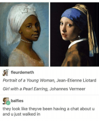 Be Like, Driving, and God: fleurdemeth  Portrait of a Young Woman, Jean-Etienne Liotard  Girl with a Pearl Earring, Johannes Vermeer  CA balfies  they look like theyve been having a chat about u  and u just walked in oh my god I'm going to get my vision checked and stuff oggmogngkdfn I'm excited to be able to do see again. I totally want to get contacts too. I can't even imagine what life will be like when my vision is clear because honestly I've been living with, driving with, learning with, and sleeping with vision that's probably somewhere between 20-40 and 20-60.
