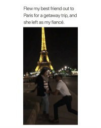 Best Friend, Crying, and Not Crying: Flew my best friend out to  Paris for a getaway trip, and  she left as my fiancé. i'm not crying you're crying