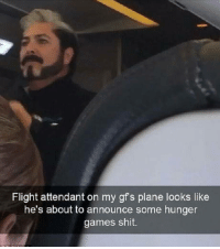 "Club, The Hunger Games, and Shit: Flight attendant on my gf's plane looks like  he's about to announce some hunger  games shit. <p><a href=""http://laughoutloud-club.tumblr.com/post/173217181635/hunger-games"" class=""tumblr_blog"">laughoutloud-club</a>:</p>  <blockquote><p>Hunger games</p></blockquote>"