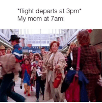 "Flight, Girl Memes, and Mom: ""flight departs at 3pm*  My mom at 7am: My mom needs to calm down. @ellentvshow"