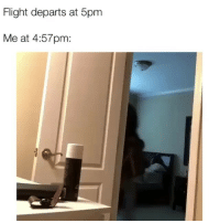 Memes, Uber, and Flight: Flight departs at 5pm  Me at 4:57pm: And the uber left already 😂. Tag someone that is always late. • Follow @finesssetheworld for more posts daily