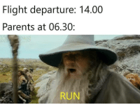 Memes, Parents, and Run: Flight departure: 14.00  Parents at 06.30:  RUN