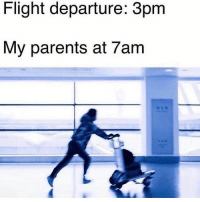 Memes, Parents, and Flight: Flight departure: 3pm  My parents at 7am Can't risk it