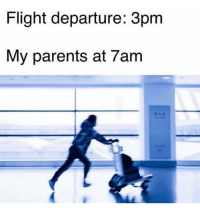 Parents, Flight, and Just: Flight departure: 3pm  My parents at 7am Just Parents things