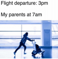 Funny, Lmao, and Parents: Flight departure: 3pm  My parents at 7am Lmao I can relate