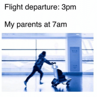 Funny, Memes, and Parents: Flight departure: 3pm  My parents at 7am SarcasmOnly
