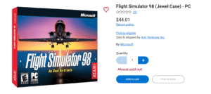 Microsoft, Walmart, and Canada: Flight Simulator 98 (Jewel Case) PC  Microsoft  $44.01  Return policy  Pickup eligible  Sold & shipped by Ami Ventures Inc.  By Microsoft  Quantity:  Flight Simulator 98  +  1  Almost sold out!  As Real As It Gets  EVERYONE  Add to cart  Find in-store  CD-ROM  SOFTWARE  ATARI  FLIGHT SIMULATOR 9  ATRI Walmart Canada is trying to sell MS Flight Sim 98 for $44.01