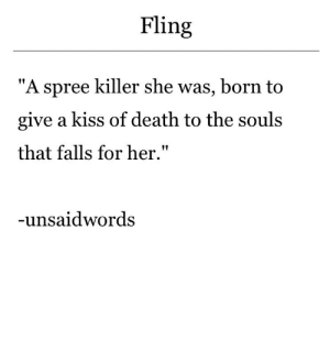 "Death, Kiss, and Her: Fling  1!  ""A spree killer she was, born to  give a kiss of death to the souls  that falls for her.""  unsaidwords"