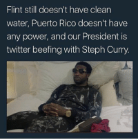 what happened to niggas in Houston: Flint still doesn't have clean  water, Puerto Rico doesn't have  any power, and our President is  twitter beefing with Steph Curry. what happened to niggas in Houston
