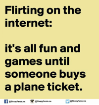 Internet, Memes, and Panda: Flirting on the  internet:  it's all fun and  games until  someone buys  a plane ticket.  If @sleepy Panda me O @sleepy Panda me  @sleepy Pandame