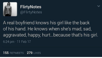 Yess 👏👏 relationships: Flirty Notes  Flirty Notes  A real boyfriend knows his girl like the back  of his hand. He knows when she's mad, sad  aggravated, happy, hurt...because that's his girl  6:24 pm 11 Feb 17  155 RETWEETS 279 LIKES Yess 👏👏 relationships