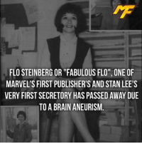 "Brains, Memes, and Stan: FLO STEINBERG OR ""FABULOUS FLO"", ONE OF  MARVEL'S FIRST PUBLISHER'S AND STAN LEE'S  VERY FIRST SECRETORY HAS PASSED AWAY DUE  TO A BRAIN ANEURISM 