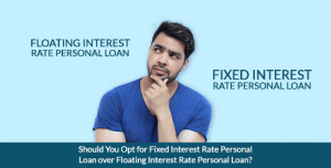 Personal, Opt, and You: FLOATING INTEREST  RATE PERSONAL LOAN  FIXED INTEREST  RATE PERSONAL LOAN  Should You Opt for Fixed Interest Rate Personal  Loan over Floating Interest Rate Personal Loan? Should You Opt for Fixed Interest Rate Personal Loan over Floating ...