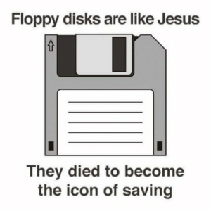 Jesus, Icon, and They: Floppy disks are like Jesus  They died to become  the icon of saving Floppy disks