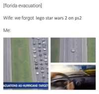 Lego, Star Wars, and Target: Florida evacuation]  Wife: we forgot lego star wars 2 on ps2  Me  ACUATIONS AS HURRICANE TARGET get outta here witcha gamecube bullshit, ps2 or die